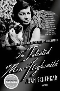 The Talented Miss Highsmith: The Secret Life & Serious Art of Patricia Highsmith