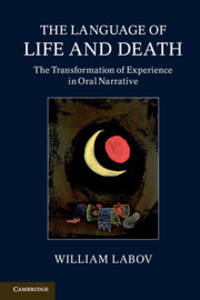 The Language of Life and Death: The Transformation Of Experience In Oral Narrative