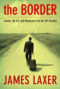 The Border   Canada, the U. S. and Adventures along the 49th Parallel