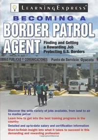 Becoming a Border Patrol Agent: Finding and Getting a Rewarding Job Protecting U.S. Borders