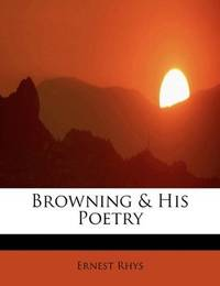 Browning and His Poetry