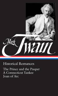 image of Mark Twain : Historical Romances : Prince & the Pauper / Connecticut Yankee in King Arthur's Court / Personal Recollections of Joan of Arc (Library of America)