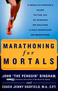 Marathoning for Mortals: A Regular Person's Guide to the Joy of Running or Walking a Half-Marathon or Marathon by John Bingham Jenny Hadfield - Paperback - 2003-05-02 - from Once Upon a Time Books (SKU: mon0000030389)
