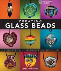 Creating Glass Beads: A New Workshop to Expand Your Beginner Skills and  Develop Your Artistic Voice