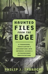 Haunted Files from the Edge: A Paranormal Investigator's Explorations into Infamous Legends &...