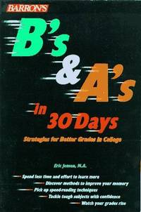 B's and A's in 30 Days: Strategies for Better Grades in College