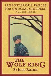 THE WOLF KING (Preposterous Fables for Unusual Children)