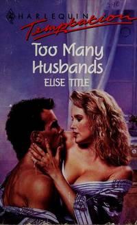 Too Many Husbands (Harlequin Temptation, No. 282) by Elise Title