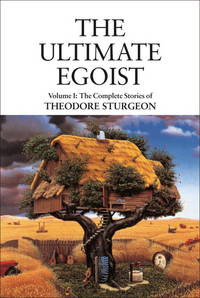 THE ULTIMATE EGOIST: THE COMPLETE STORIES OF THEODORE STURGEON VOL. 1