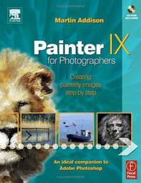 PAINTER IX FOR PHOTOGRAPHERS: CREATING PAINTERLY IMAGES STEP BY STEP {WITH CD-ROM}