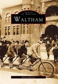 WALTHAM (MA) (Images of America (Images of America (Arcadia Publishing))