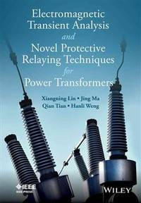 ELECTROMAGNETIC TRANSIENT ANALYSIS AND NOVELL PROTECTIVE RELAYING TECHNIQUES FOR POWER TRANSFORMER (HB 2015) by LIN X - Hardcover - from Students Textbooks and Biblio.com
