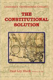 LOUISIANA'S GOVERNMENTAL CESSPOOL:: THE CONSTITUTIONAL SOLUTION