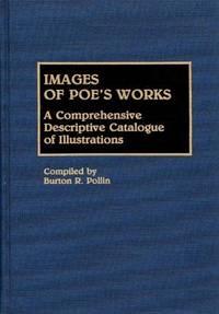 Images of Poe's Works:  A Comprehensive Descriptive Catalogue of Illustrations