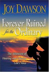 Forever Ruined for the Ordinary: The Adventure of Hearing and Obeying God's Voice by  Joy Dawson - Hardcover - 2001-05-01 - from JMSolutions (SKU: s04-170923001)