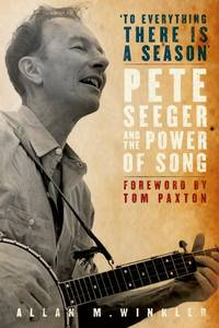 """to Everything There Is a Season"""" Pete Seeger and the Power of Song"""
