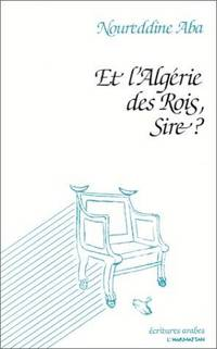 Et l'Algerie des rois, Sire?: Poemes (Collection Ecritures arabes) (French Edition) by Noureddine Aba - Paperback - 1992 - from Ergodebooks (SKU: SONG2738411827)