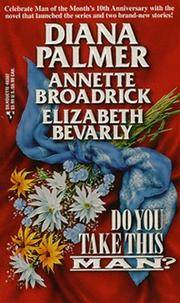 Do You Take This Man (Silhouette 3 in 1): Reluctant Father/ Rent-A-Husband/ The Wedding Wager by Diana Palmer; Annette Broadrick; Elizabeth Bevarly - 1999-06-01