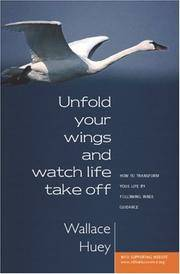 Unfold Your Wings And Watch Life Take Off : How to Transform Your Life By Following Inner Guidance