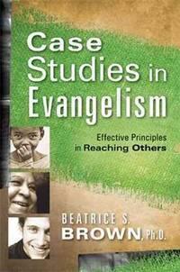 Case Studies In Evangelism: Effective Principles in Reaching Others