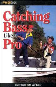 Catching Bass Like a Pro (Falcon Guide) Steve Price and Guy Eaker