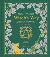 WITCH^S WAY: A Guide To Modern-Day Spellcraft, Nature Magick & Divination (H)