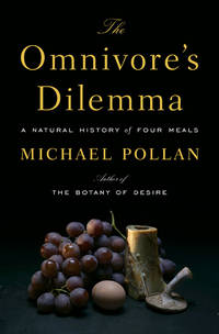 The Omnivore's Dilemma: A Natural History of Four Meals by  Michael Pollan - 1st Edition - 2006 - from River Road Books (SKU: 009723)