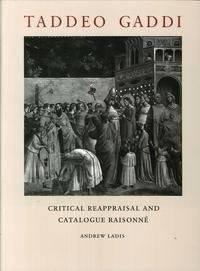 Taddeo Gaddi: Critical Reappraisal and Catalogue Raisonne