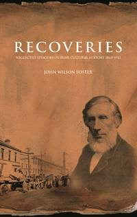 Recoveries: Neglected Episodes in Irish Cultural History 1860-1912