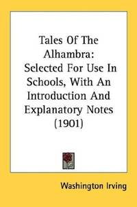 image of Tales Of The Alhambra: Selected For Use In Schools, With An Introduction And Explanatory Notes (1901)