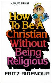How to Be a Christian Without Being Religious (Bible Commentary for Laymen) by Fritz Ridenour - from Better World Books Ltd and Biblio.com