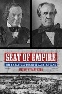 SEAT OF EMPIRE. The Embattled Birth of Austin, Texas.