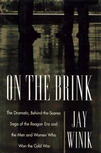 ON THE BRINK: The Dramatic Behind the Scenes Saga of the Reagan Era and the Men and Women Who Won...