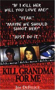 Kill Grandma For Me by  Jim DeFelice - 2000-02-01 - from Zardoz Books (SKU: 16230)