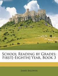image of School Reading by Grades: First[-Eighth] Year, Book 3