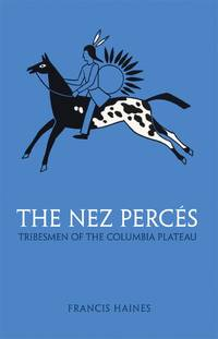 The Nez Perces: Tribesmen of the Columbia Plateau (Volume 42) (The Civilization of the American...