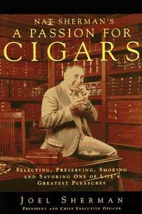 Nat Sherman's a Passion for Cigars: Selecting, Preserving, Smoking, and Savoring One of Life's Greatest Pleasures by  Robert  Ivry  - Hardcover  - from SecondSale (SKU: 00016974958)