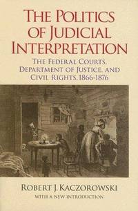 The Politics of Judicial Interpretation: The Federal Courts, Department of Justice, and Civil...