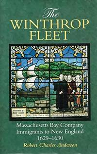 The Winthrop Fleet: Massachusetts Bay Company Immigrants to New England, 1629-1630
