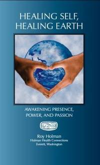 HEALING SELF, HEALING EARTH: Awakening Presence, Power & Passion