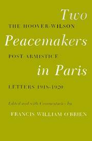 Two Peacemakers In Paris : The Hoover-Wilson Post-Armistice Letters,  1918-1920
