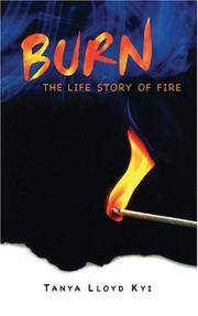 Burn - The Life Story of Fire by Tanya Lloyd Kyi - Hardcover - 2007 - from Endless Shores Books and Biblio.com