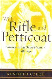 With Rifle & Petticoat  Women as Big Game Hunters, 1880-1940