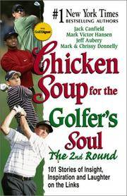 Chicken Soup for the Golfer's Soul The 2nd Round: 101 More Stories of Insight, Inspiration and...