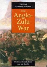 The Anglo-Zulu War. The War Correspondents Series