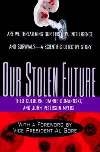 image of Our Stolen Future: Are We Threatening Our Fertility, Intelligence and Survival? A Scientific Detective Story.