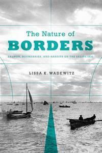The Nature of Borders: Salmon, Boundaries, and Bandits on the Salish Sea (Emil and Kathleen Sick...