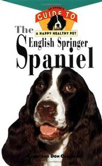 The English Springer Spaniel: An Owner's Guide to a Happy, Healthy Pet
