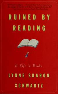 Ruined by Reading: A Life in Books. by Lynne Sharon Schwartz - First Edition (1996), not directly stated, but First Printing in - 1996. - from Black Cat Hill Books and Biblio.com