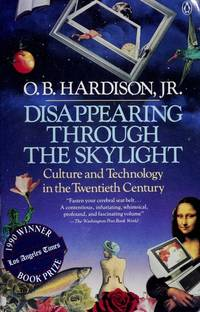 Disappearing Through the Skylight: Culture and Technology in the Twentieth Century